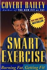 Smart Exercise : Burning Fat, Getting Fit by Covert Bailey (1996, Paperback)