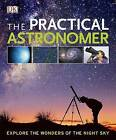 The Practical Astronomer by Will Gater, Anton Vamplew (Hardback, 2010)