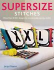 Supersize Stitches: More Than 30 XXL Designs for Sensationally Speedy Results by Jacqui Pearce (Paperback, 2012)