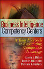 Business Intelligence Competency Centers: A Team Approach to Maximizing Competitive Advantage by Stefani V. Gerlach, Gloria J. Miller, Dagmar Brautigam (Hardback, 2006)