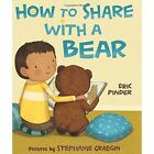 How to Share with a Bear by Eric Pinder (Hardback, 2015)