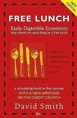Free Lunch: Easily Digestible Economics by David Smith (Paperback, 2008)