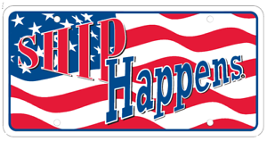 Ship Happens aluminum Metal sign / Collector license plate Made in the USA