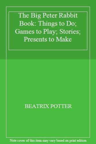 The Big Peter Rabbit Book: Things to Do; Games to Play; Stories; Presents to Ma