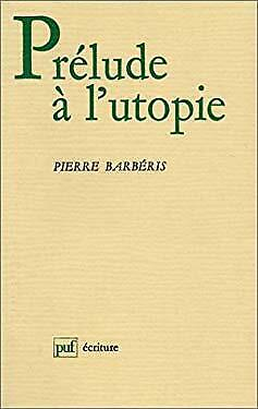 Pre´lude a` l'utopie (Ecriture) (French Edition) by Barberis, Pierre