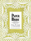 The Paper Bride: Wedding DIY from Pop-the-question to Tie-the-knot and Happily Ever After by Esther K. Smith (Hardback, 2009)