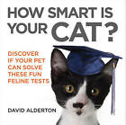 How Smart is Your Cat?: Discover If Your Pet Can Solve These Fun Feline Tests by David Alderton (Paperback, 2015)