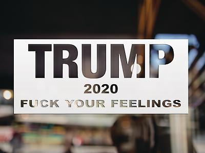 Trump 2020 F Your Feelings Vinyl Decal Multiple Sizes