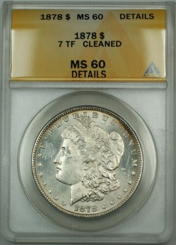 1878 7 TF Morgan Silver Dollar $1 ANACS MS60 Details Cleaned Better Coin DH
