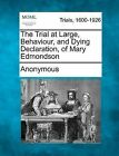 The Trial at Large, Behaviour, and Dying Declaration, of Mary Edmondson by Anonymous (Paperback / softback, 2012)