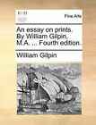 An Essay on Prints. by William Gilpin, M.A. ... Fourth Edition. by William Gilpin (Paperback / softback, 2010)