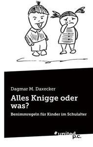 Alles Knigge oder was?: Benimmregeln für Kinder im Schulalter - M. Daxec ... /3 - Kiel, Deutschland - Alles Knigge oder was?: Benimmregeln für Kinder im Schulalter - M. Daxec ... /3 - Kiel, Deutschland