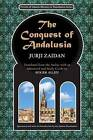 The Conquest of Andalusia: A Historical Novel Describing the History of Spain and Its Circumstances Before the Muslim Conquest, the Conquest Itself Under the Command of Tariq Ibn Ziyad, and the Death of Roderic, the King of the Visigoths by Jurji Zaidan, Jirjai Zaydaan (Paperback / softback, 2011)