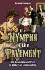 The Nymphs of the Pavement: Sin, Scandal and Vice in Victorian Lincolnshire by Richard Gurnham (Paperback, 2014)