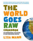 The World Goes Raw Cookbook: An International Collection of Raw Vegetarian Recipes by Cohen Lisa (Paperback, 2010)