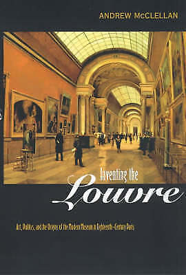Mcclellan, Andrew-Inventing The Louvre BOOK NEW