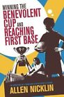 Winning the Benevolent Cup and Reaching First Base: The Adventures of a Young Nick Allen in Sixties St Albans by Allen Nicklin (Paperback / softback, 2013)