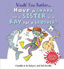 Would You Rather: Have a Shark for a Sister or a Ray for a Brother? by Camilla de le Bedoyere (Hardback, 2015)