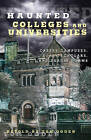 Haunted Colleges and Universities: Creepy Campuses, Scary Scholars, and Deadly Dorms by Tom Ogden (Paperback, 2014)