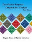 Tessellation-Inspired Origami Box Designs: Elegant Boxes for Special Occasions by Arnold Tubis (Paperback / softback, 2014)