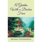 Garden With a Broken Fence 9781482846287 by Murali Patibandla Paperback