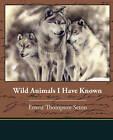 Wild Animals I Have Known by Ernest Thompson Seton (Paperback / softback, 2009)
