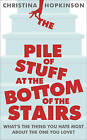 The Pile of Stuff at the Bottom of the Stairs by Christina Hopkinson (Paperback, 2012)