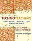 Technoteaching: Taking Practice to the Next Level in a Digital World by Julie Maree Wood, Nicole Ponsford (Paperback, 2014)