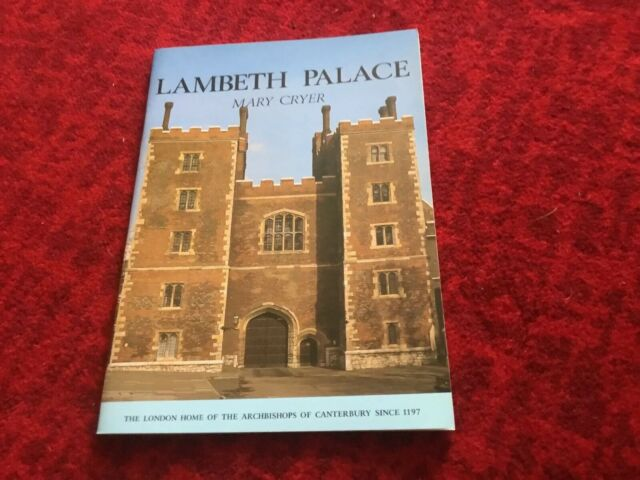 A Short History of Lambeth Palace,  M . Cryer 1989 Edition.