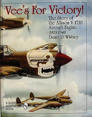 Acc, Vees For Victory!: The Story of the Allison V-1710 Aircraft Engine 1929-194