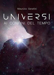 Universi ai confini del tempo di Maurizio Serafini,  2019,  Youcanprint