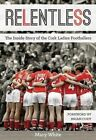 Relentless: The Inside Story of the Cork Ladies Footballers by Mary White (Paperback, 2015)