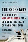 The Secretary: A Journey with Hillary Clinton from Beirut to the Heart of American Power by Kim Ghattas (Paperback / softback, 2014)