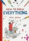 How to Draw Everything by Gillian Johnson (Paperback / softback, 2015)