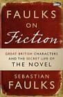 Faulks on Fiction by Sebastian Faulks (Hardback, 2011)