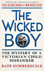 The Wicked Boy: The Mystery of a Victorian Child Murderer by Kate Summerscale (Hardback, 2016)