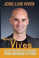 Metodo Vives : Claves Practicas de Coaching para Mejorar Tu Vida by José...