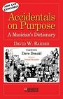Accidentals on Purpose: A Musician's Dictionary by David William Barber (Paperback / softback, 2011)