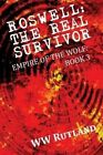 Roswell: The Real Survivor: Empire of the Wolf: Book 3 by Ww Rutland (Paperback / softback, 2013)
