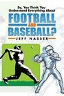 So, You Think You Understand Everything about Football and Baseball? by Jeff Nasser (Paperback / softback, 2014)