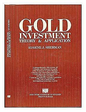 Gold Investment : Theory and Application by Sherman, Eugene J.