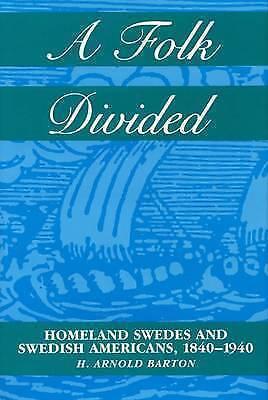 A Folk Divided: Homeland Swedes and Swedish Americans, 1840-1940, Barton, H. Arn
