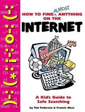 How to Find Almost Anything on the Internet: A Kid's Guide to Safe Searching by