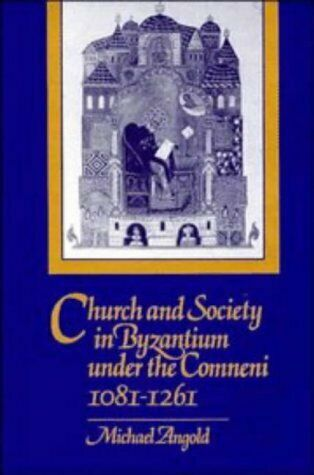 CHURCH AND SOCIETY IN BYZANTIUM UNDER COMNENI, 1081-1261 By Michael Angold *VG+*