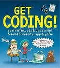 Get Coding!: Learn HTML, CSS & JavaScript & Build a Website, App & Game by Young Rewired State (Paperback, 2016)