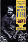 How to Tell When You're Tired: A Brief Examination of Work by Reg Theriault (Paperback, 1997)