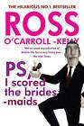 Ross O'Carroll-Kelly, PS, I Scored the Bridesmaids by Ross O'Carroll-Kelly (Paperback, 2014)