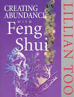 Creating Abundance with Feng Shui by Lillian Too (Paperback, 1999)