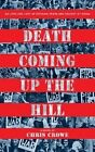 Death Coming Up the Hill by Chris Crowe (Hardback, 2014)