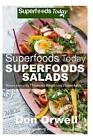 Superfoods Salads: Over 60 Recipes to Lose Weight, Boost Energy and Fix Your Hormone Imbalance: Superfoods Today Cooking for Two by Don Orwell (Paperback / softback, 2014)